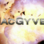 MacGyver First Impressions